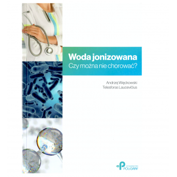 """Książka """"""""Woda jonizowana - czy można nie chorować"""" A. Więckowski, T. Laucevicius"""