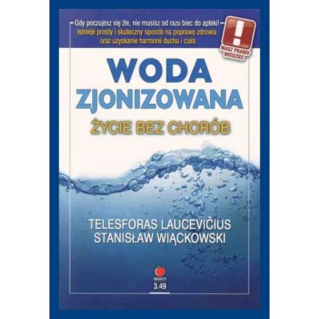 """Książka """"Woda zjonizowana. Życie bez chorób"""" T. Laucevicius, S. Wiąckowski"""